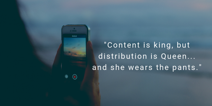 Content is King, Distribution is Queen and she wears the pants...